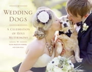 Wedding Dogs - A Celebration of Holy Muttrimony ebook by Katie Preston Toepfer,Sam Stall