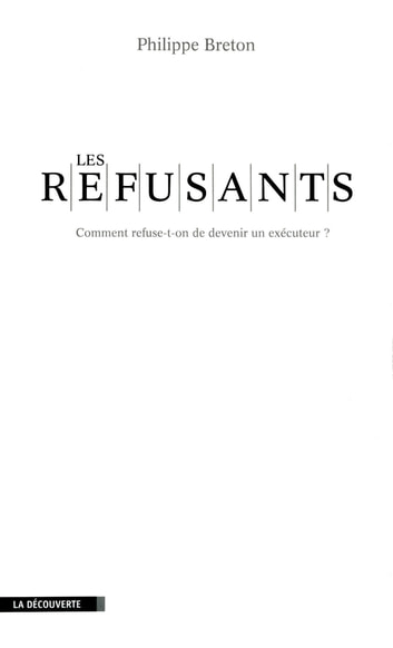 Les refusants - Comment refuse-t-on de devenir un exécuteur ? ebook by Philippe BRETON