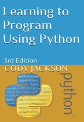 Learning to Program Using Python ebook by Cody Jackson