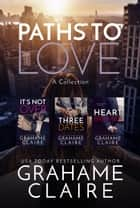 Paths To Love - A Collection: Books 1 -3 ebook by Grahame Claire
