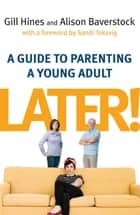Later! - A guide to parenting a young adult eBook by Gill Hines, Alison Baverstock, Sandi Toksvig