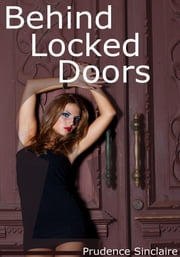 Behind Locked Doors (Gangbang erotica) - gangbang double penetration sci fi erotica ebook by Prudence Sinclaire