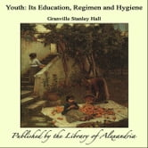 Youth: Its Education, Regimen and Hygiene ebook by Granville Stanley Hall