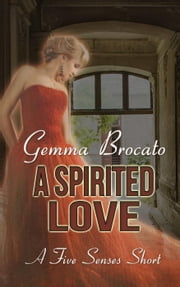 A Spirited Love - A Five Senses Short, #2 ebook by Gemma Brocato