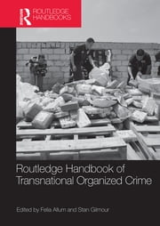 Routledge Handbook of Transnational Organized Crime ebook by Felia Allum,Stan Gilmour