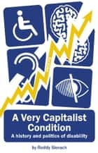 A Very Capitalist Condition ebook by Roddy Slorach