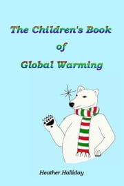 The Children's Book of Global Warming ebook by Heather Halliday