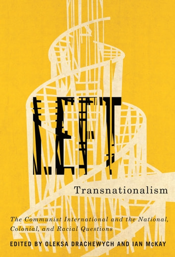 Left Transnationalism - The Communist International and the National, Colonial, and Racial Questions ebook by