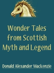 Wonder Tales From Scottish Myth And Legend ebook by Donald Alexander Mackenzie