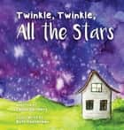 Twinkle, Twinkle, All The Stars ebook by Smithers Jason, Oosterman Ruth