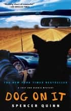 Dog on It - A Chet and Bernie Mystery ebook by Spencer Quinn