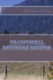 Traditional Southern Recipes ebook by Chelsea Falin