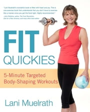 Fit Quickies - 5-Minute, Targeted Body-Shaping Workouts ebook by Lani Muelrath