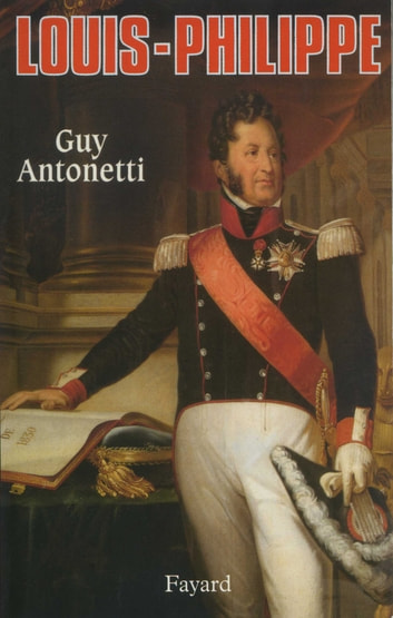 Louis-Philippe ebook by Guy Antonetti