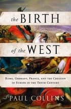 The Birth of the West ebook by Paul Collins
