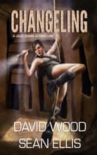 Changeling- A Jade Ihara Adventure ebook by David Wood,Sean Ellis