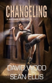 Changeling- A Jade Ihara Adventure - Jade Ihara Adventures, #2 ebook by David Wood,Sean Ellis