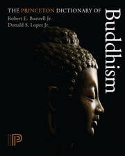 The Princeton Dictionary of Buddhism ebook by Robert E. Buswell Jr.,Donald S. Lopez Jr.