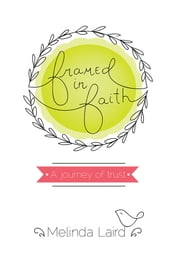 Framed in Faith - A Journey of Trust ebook by Melinda Laird
