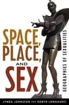 Space, Place, and Sex - Geographies of Sexualities ebook by Lynda Johnston, Robyn Longhurst