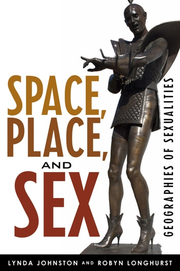 Space, Place, and Sex - Geographies of Sexualities ebook by Lynda Johnston,Robyn Longhurst