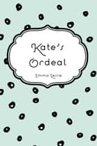 Kate's Ordeal ebook by Emma Leslie