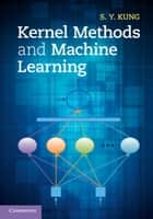Kernel Methods and Machine Learning eBook by S. Y. Kung