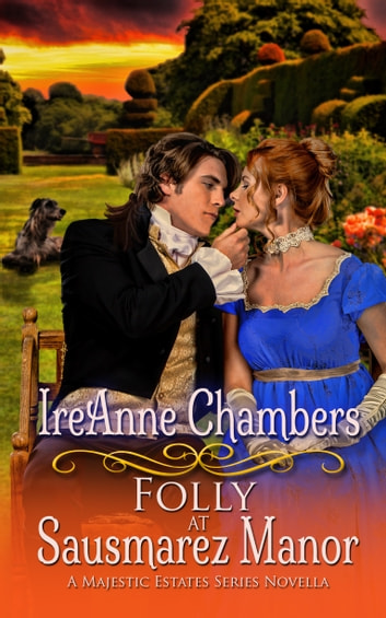 Folly at Sausmarez Manor: Regency Romance (A Majestic Estates Series Novella) - One act of chivalry is all it takes and good sense turns to folly ebook by IreAnne Chambers