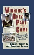 Winning's Only Part of the Game - Lessons of Life and Football ebook by Bobby Bowden, Terry Bowden, Bowden Family,...