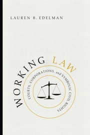 Working Law - Courts, Corporations, and Symbolic Civil Rights ebook by Kobo.Web.Store.Products.Fields.ContributorFieldViewModel
