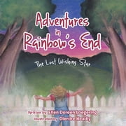Adventures in Rainbow's End - The Lost Wishing Star ebook by Ellen Doreen Loegering, Diedre Headley