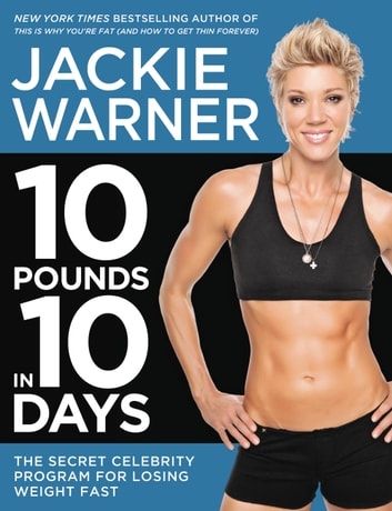 10 Pounds in 10 Days - The Secret Celebrity Program for Losing Weight Fast ebook by Jackie Warner