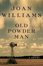 Old Powder Man - A Novel ebook by Joan Williams