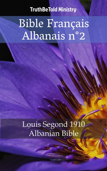 Bible Français Albanais n°2 - Louis Segond 1910 - Albanian Bible ebook by TruthBeTold Ministry
