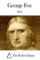 Works of George Fox ebook by George Fox