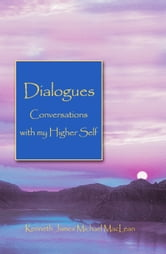 Dialogues - Conversations with my Higher Self ebook by Kenneth MacLean