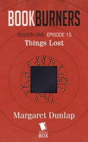 Bookburners: Things Lost - Episode 15 ebook by Margaret Dunlap, Max Gladstone, Mur Lafferty and Brian Francis Slattery
