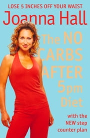 The No Carbs after 5pm Diet: With the new step counter plan ebook by Joanna Hall