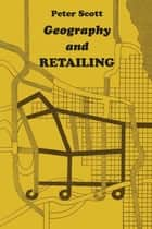 Geography and Retailing ebook by Peter Scott