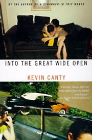 Into the Great Wide Open ebook by Kevin Canty