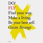 Do Fly - Find your way. Make a living. Be your best self. audiobook by Gavin Strange