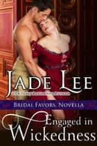 Engaged in Wickedness (A Bridal Favors Novella) ebook by Jade Lee
