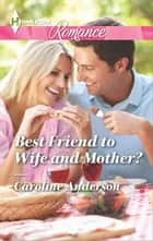 Best Friend to Wife and Mother? ebook by Caroline Anderson