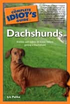 The Complete Idiot's Guide to Dachshunds ebook by Liz Palika