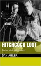 Hitchcock Lost The Lost Silent Hitchcock and Frenzy 67 ebook by Dan Auiler