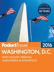 Fodor's Washington, D.C. 2016 - with Mount Vernon, Alexandria & Annapolis ebook by Fodor's Travel Guides