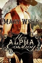 Her Alpha Cowboy ebook by Mary Wehr