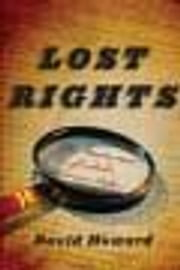 Lost Rights - The Misadventures of a Stolen American Relic ebook by David Howard