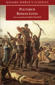 Roman Lives: A Selection of Eight Lives ebook by Plutarch,Robin Waterfield,Philip A. Stadter