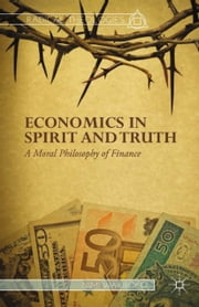 Economics in Spirit and Truth - A Moral Philosophy of Finance ebook by N. Wariboko